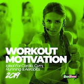 Workout Motivation 2019 (Ideal For Cardio, Gym, Running & Aerobics)