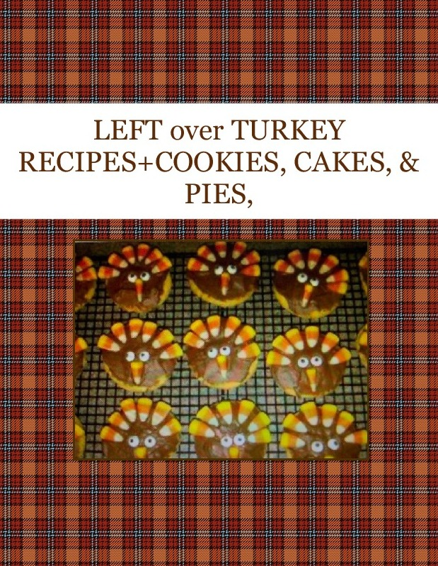 LEFT over TURKEY RECIPES+COOKIES, CAKES, & PIES,