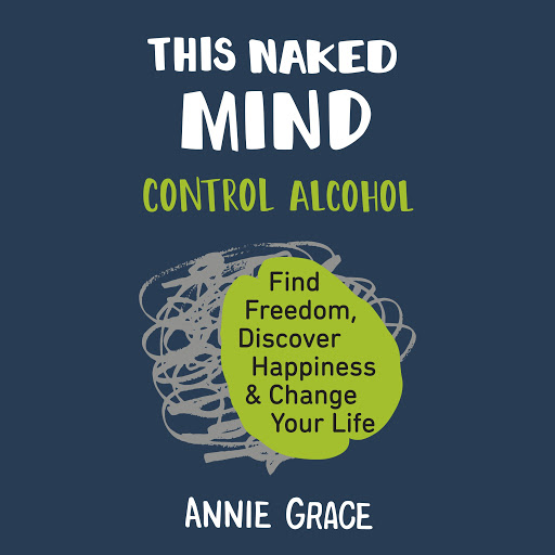 This Naked Mind: Control Alcohol, Find Freedom, Discover Happiness, and  Change Your Life by Annie Grace - Audiobooks on Google Play