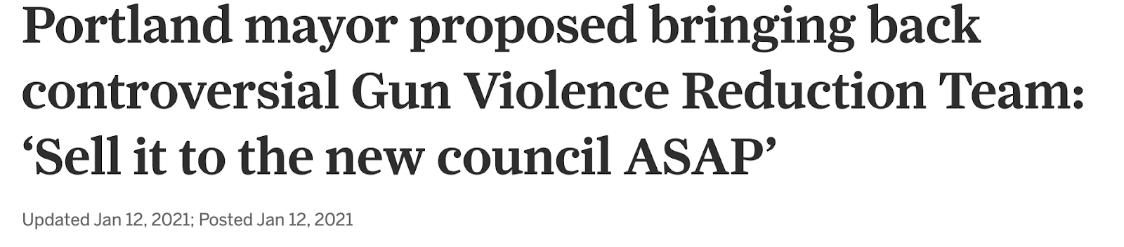 Screenshot from Oregonian, states: Portland mayor proposed bringing back controversial Gun Violence Reduction Team: 'Sell it to the new council ASAP'