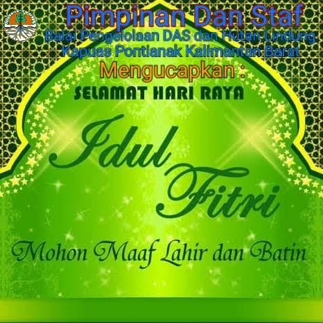 Kepala dan Staf Balai Pengelolaan DAS dan Hutan Lindung Kapuas Pontianak : Mengucapkan Selamat Hari Raya Idul Fitri 1442 H