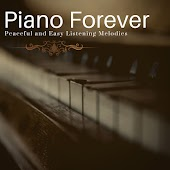 Piano Forever - Peaceful And Easy Listening Melodies