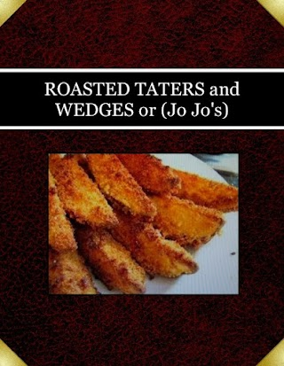 ROASTED TATERS  and  WEDGES or  (Jo Jo's)