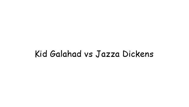Kid Galahad vs Jazza Dickens