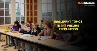 Irrelevant topics in IAS Prelims preparation