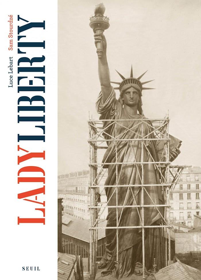 Luce Lebart, Sam Stourdzé, L. Lebart, S. Stourdze (auteurs), Lady Liberty, Seuil, 2016, Paris