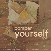 Pamper Yourself Spa (Ayurveda Therapeutic Music For Relaxation and amp; Rest)