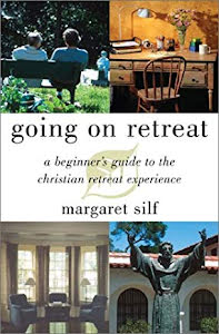 GOING ON RETREAT A BEGINNER'S GUIDE TO THE CHRISTIAN RETREAT EXPERIENCE