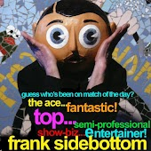 Guess Who's Been On Match Of The Day? The Ace Fantastic Top Semi Professional Showbiz Entertainer...Frank Sidebottom!
