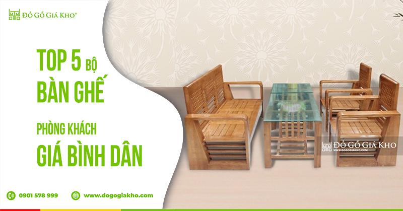 Top 5 bộ bàn ghế phòng khách giá bình dân