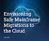 Envisioning safe mainframe migrations to the cloud