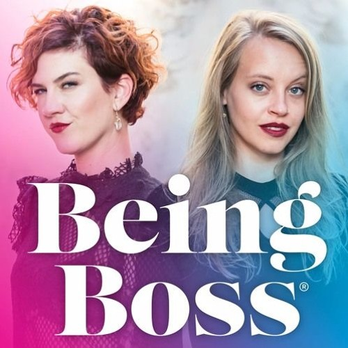 Being Boss  podcasts for female entrepreneurs