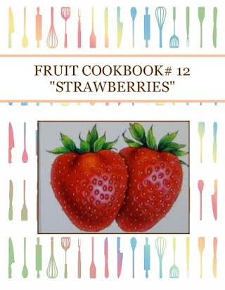 "FRUIT COOKBOOK# 12 ""STRAWBERRIES"""