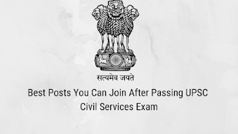 Best Posts You Can Join After Passing UPSC Civil Services Exam