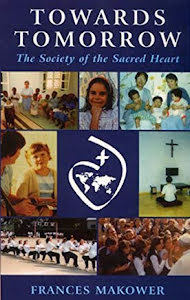 TOWARDS TOMORROW THE SOCIETY OF THE SACRED HEART