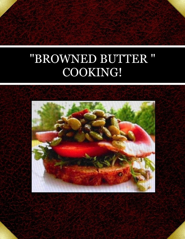 """""""BROWNED BUTTER """" COOKING!"""
