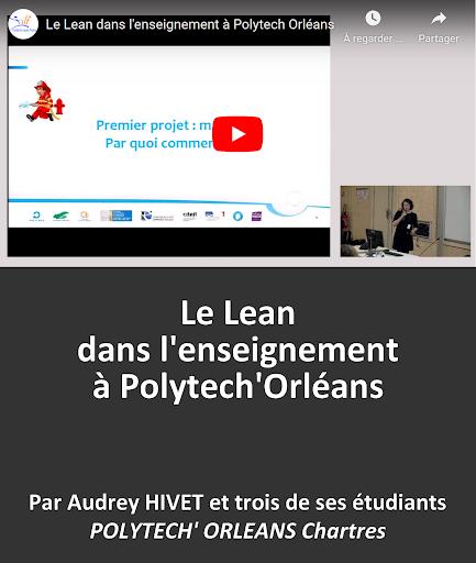 VIDEO en replay Le Lean dans l'enseignement à Polytech'Orléans par Audrey HIVET enseignant chercheur et trois de ses étudiants POLYTECH'ORLÉANS Chartres