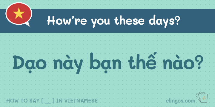 How are you these days in Vietnamese