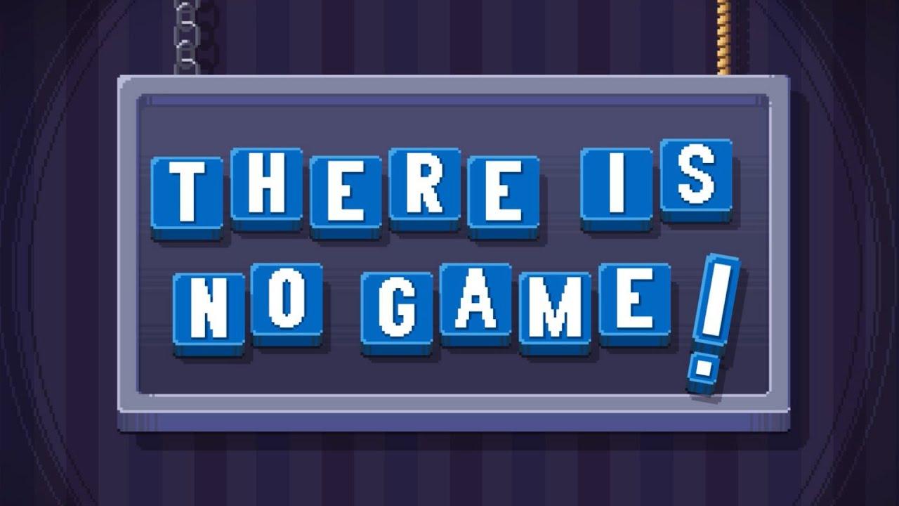 Không biết chơi game gì thì hãy thử sức với There Is No Game! - Ảnh 1.