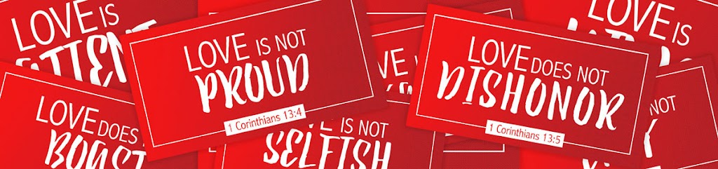 Love is Not Proud; Love Does Not Dishonor; Love Does Not Boast; Love Is Not Selfish.