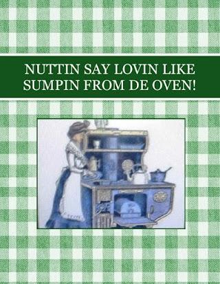 NUTTIN SAY LOVIN LIKE SUMPIN FROM DE OVEN!