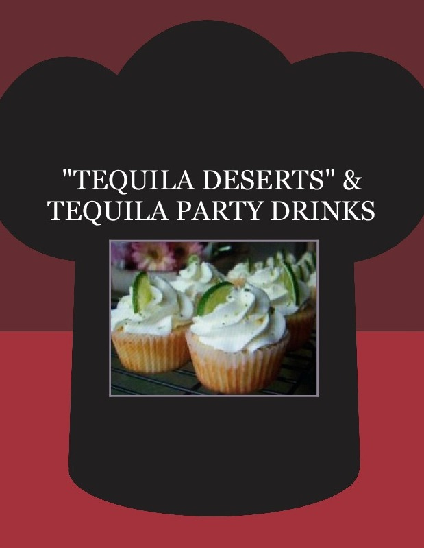 """TEQUILA  DESERTS""  & TEQUILA  PARTY DRINKS"