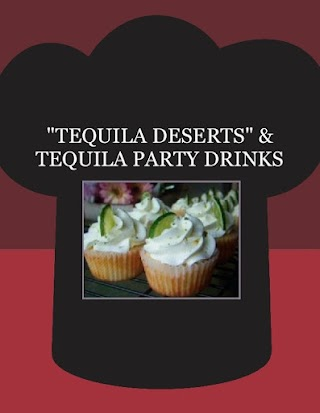 """""""TEQUILA  DESERTS""""  & TEQUILA  PARTY DRINKS"""