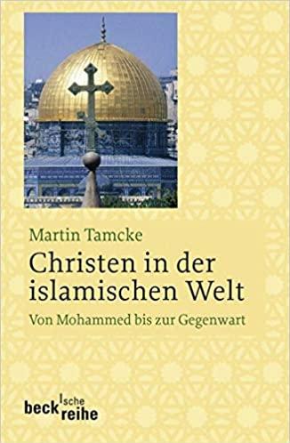 Christen in der islamischen Welt: Von Mohammed bis zur Gegenwart