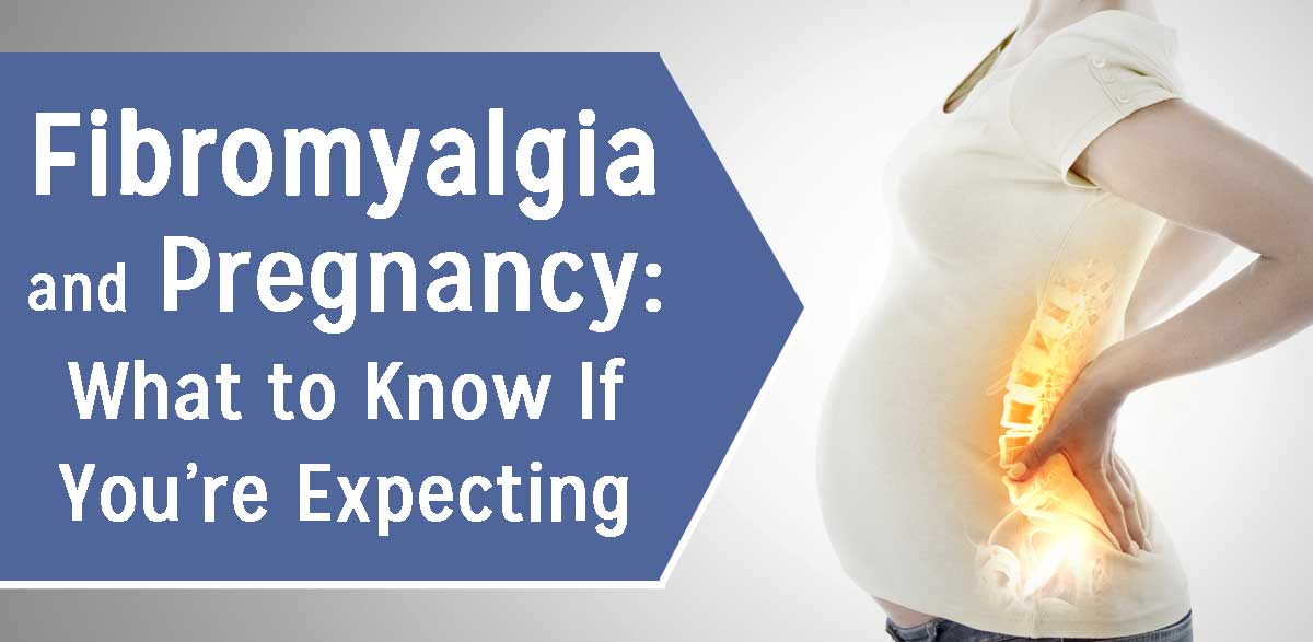 Fibromyalgia and Pregnancy: What to Know If You're Expecting