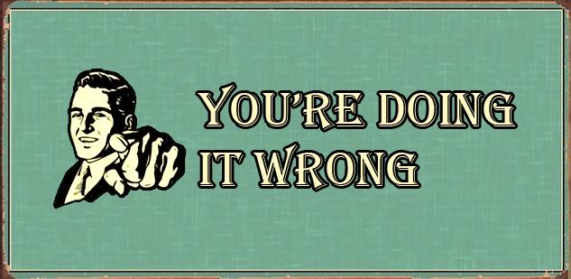 youre-doing-it-wrong.jpg.jpg