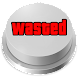 Wasted Button Meme