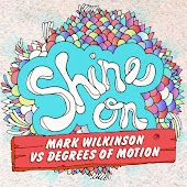 Shine On (Degrees Of Motion vs. Mark Wilkinson) [Vocal Mix]