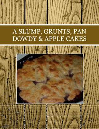 A SLUMP, GRUNTS, PAN DOWDY & APPLE CAKES