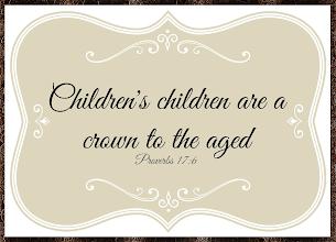 Photo: ''Children's children are a crown to the aged'' Proverbs 17:6a NIV;  Proverbs 17 NIV; https://www.biblegateway.com/passage/?search=Proverbs+17&version=ESV  Proverbs 17 NIV Audio; https://www.biblegateway.com/audio/mclean/esv/Prov.17