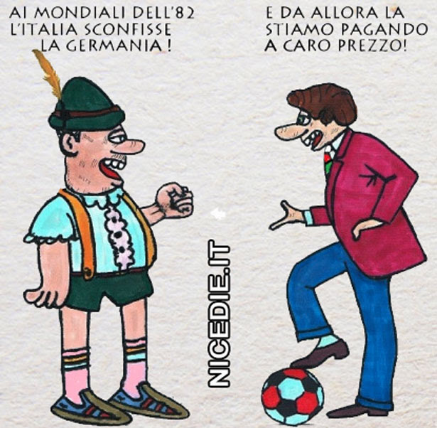 un tirolese dice ad un italiano: ai mondiali del 82 l'Italia sconfisse la Germania. l'italiano: e da allora la stiamo pagando a caro prezzo