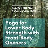 Slow Strength Yoga Collection (Class 5 of 7): Yoga for Lower Body Strength with Front-Body Openers