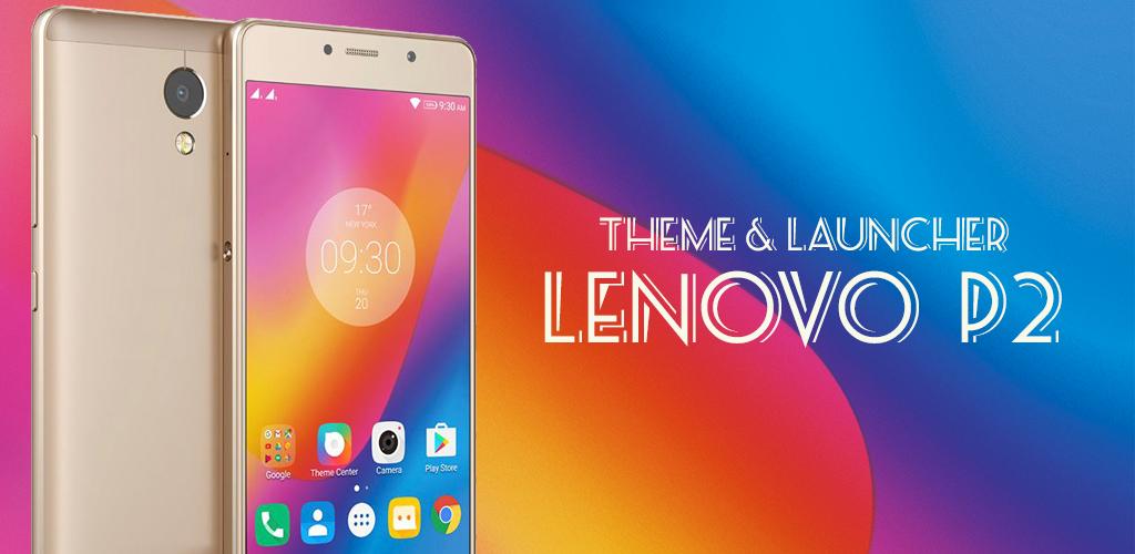 Download Theme for Lenovo P2 APK latest version app for