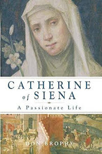 CATHERINE OF SIENA A PASIONATE LIFE