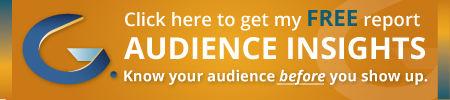 Click here to get my free report. Audience Insights. Know your audience before you show up.
