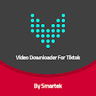 Video Downloader For Tik tok -Tiktok Saver Smartek