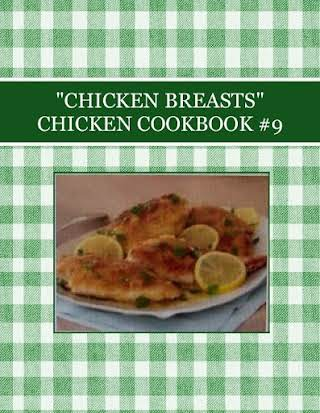 """CHICKEN BREASTS"" CHICKEN COOKBOOK  #9"