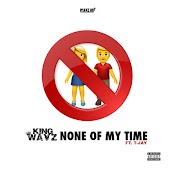 None of My Time (feat. T-Jay)