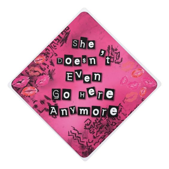 """A graduation cap that reads """"She doesn't even go here anymore."""""""