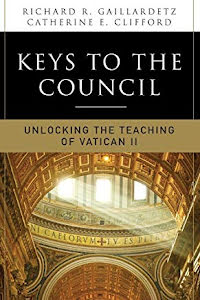 KEYS TO THE COUNCIL UNLOCKING THE TEACHING OF VATICAN II