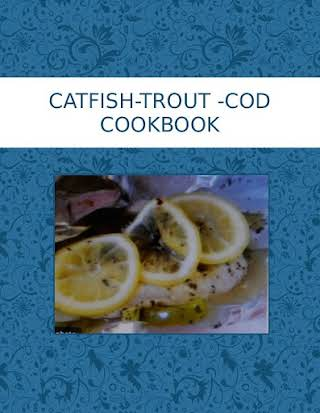 CATFISH-TROUT -COD  COOKBOOK