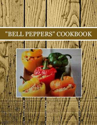 """BELL PEPPERS"" COOKBOOK"