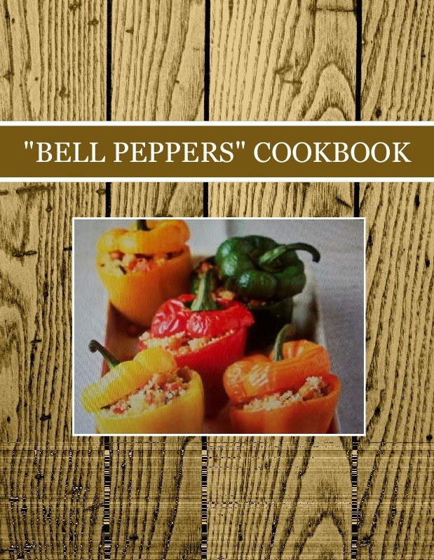 """""""BELL PEPPERS"""" COOKBOOK"""