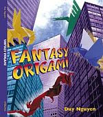 Photo: Fantasy Origami Nguyen, Duy Paperback 96pp. Sterling Publishing 2002 ISBN 1402701179