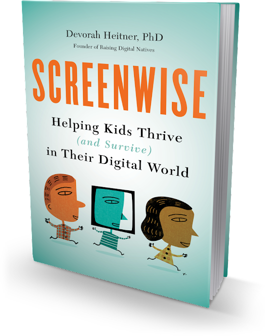 "Children and the Digital Age - ""Screenwise: Helping Kids Thrive (and Survive) in Their Digital World"" by Devorah Heitner is Essential Reading for Parents for Teachers"