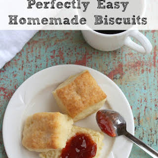 Perfectly Easy Homemade Biscuits.